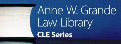 Anne W. Grande Law Library CLE Series